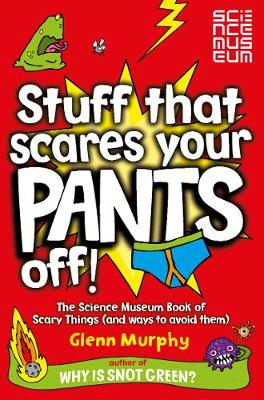 Stuff That Scares Your Pants Off! The Science Museum Book of Scary Things (and Ways to Avoid Them)