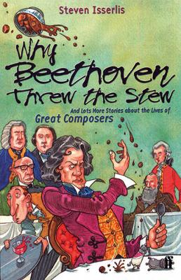 Why Beethoven Threw the Stew And Lots More Stories About the Lives of Great Composers