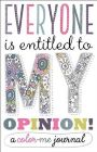 Everyone Is Entitled to My Opinion - Color Me Journal